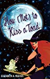 How (Not) to Kiss a Toad (Cindy Eller 1) by Elizabeth A Reeves