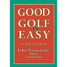 Good Golf is Easy !: Jouer en confiance, avec facilité et en prenant du plaisir !