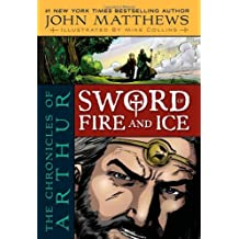 Sword of Fire and Ice (Chronicles of Arthur) by John Matthews (2009-09-15)