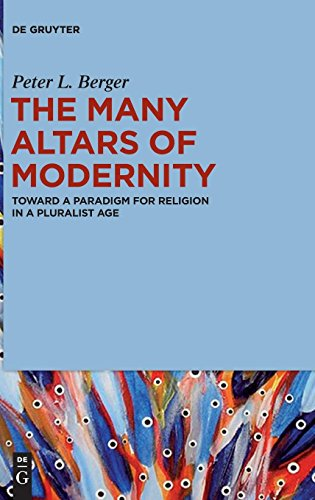 The Many Altars of Modernity: Toward a Paradigm for Religion in a Pluralist Age por Peter L. Berger