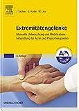 Extremitätengelenke: Manuelle Untersuchung und Mobilisationsbehandlung für Ärzte und Physiotherapeuten