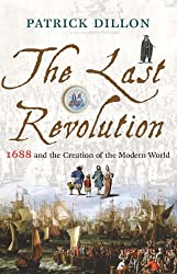 The Last Revolution: 1688 and the Creation of the Modern World