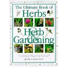 The Ultimate Book of Herbs & Herb Gardening: A Complete Practical Guide to Growing Herbs Successfully With a Comprehensive, Botanical A-Z Directory of Herbs