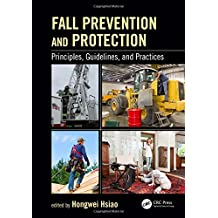 Fall Prevention and Protection: Principles, Guidelines, and Practices (Human Factors and Ergonomics)