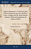 Orpheus Britannicus. a Collection of the Choicest Songs, for One, Two, and Three Voices. Composd by Mr. Henry Purcell. T
