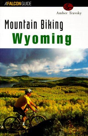 Mountain Biking Wyoming (Falcon Guides Mountain Biking) por Amber Travsky