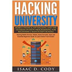 Hacking University Mobile Phone & App Hacking And The Ultimate Python Programming For Beginners: Hacking Mobile Devices, Tablets, Game Consoles, Apps ... Beginners Guide To Learn Python From Scratch