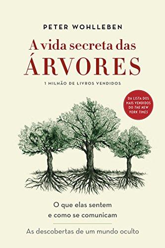 A Vida Secreta das Árvores. O que Elas Sentem e Como Se Comunicam (Em Portuguese do Brasil)