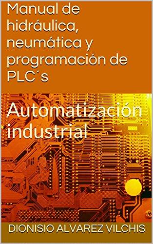 Manual de hidráulica, neumática y programación de PLCŽs: Automatización industrial