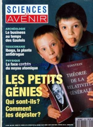SCIENCES ET AVENIR [No 555] du 01/05/1993 - ARCHEOLOGIE - LE BUSINESS AU TEMPS DES GAULOIS - TOXICOMANIE - IBOGA LA PLANTE ANTIDROGUE - PHYSIQUE - LA FACE CACHEE DU NOYAU ATOMIQUE - LES PETITS GENIES - QUI SONT-ILS COMMENT LES DEPISTER - SANTE - CHAMPS MAGNETIQUES LES ONDES NEGATIVES PAR LIONEL DUPRE - PHYSIQUE - LA FACE CACHEE DU NOYAU PAR SYLVESTRE HUET - TECHNOLOGIE - LES BULLES LAVENT PLUS BLANC PAR LAURENT SCHWARTZ - PHARMACOLOGIE - IBOGA LA DROGUE ANTIDROGUE PAR JEROME THOREL - ARCHEOLOGI