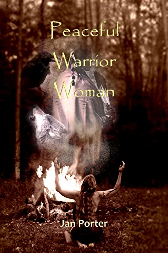 "ebook: ""Peaceful Warrior Woman"", fiction novella By; Jan Porter: a tale of ancestors, spirit world and nature (B00PZ5JXQC)"