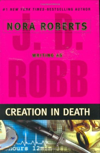 Creation in Death (In Death Series #25) by J. D. Robb,Nora Roberts