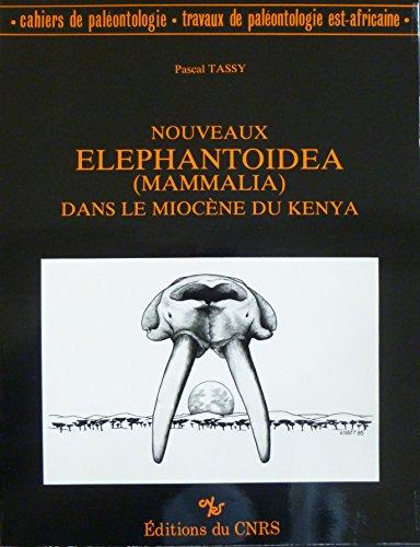 Nouveaux Elephantoidea (Mammalia) dans le Miocène du Kenya : Par Pascal Tassy (Cahiers de paléontologie)