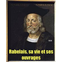 Rabelais : sa vie et ses ouvrages (French Edition)