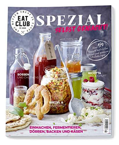 EAT CLUB SPEZIAL - SELBST GEMACHT - 170 Rezepte - einmachen, einkochen, DIY Eis und weitere kreative Kochideen