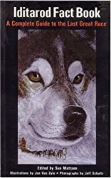 Iditarod Fact Book: A Complete Guide to the Last Great Race (Alaska Book Adventures)
