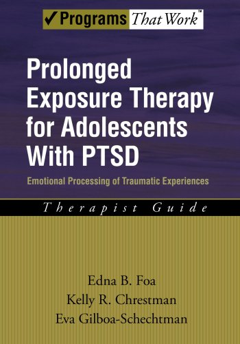 Prolonged Exposure Therapy for Adolescents with PTSD Therapist Guide Emotional Processing of Traumatic Experiences (Treatments That Work)