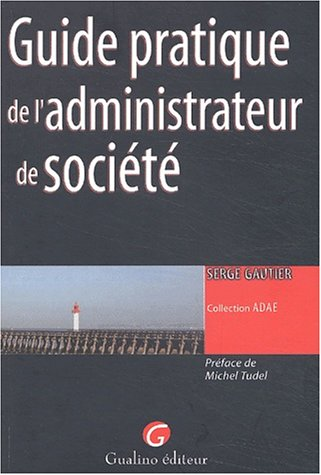 Guide pratique de l'administrateur de société par Serge Gautier