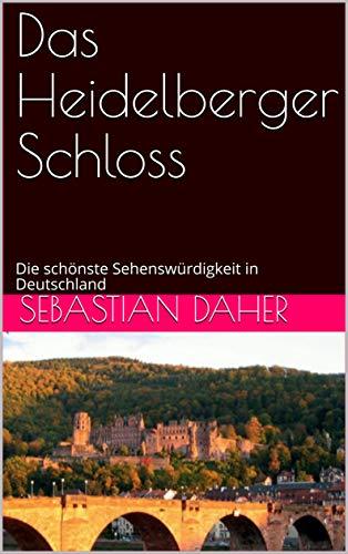 Das Heidelberger Schloss: Die schönste Sehenswürdigkeit in Deutschland