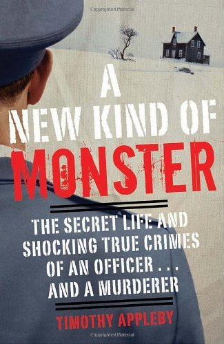 a-new-kind-of-monster-the-secret-life-and-shocking-true-crimes-of-an-officer-and-a-murderer-by-timot