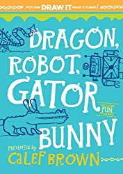 Dragon, Robot, Gatorbunny Pick One. Draw it. Make it Funny