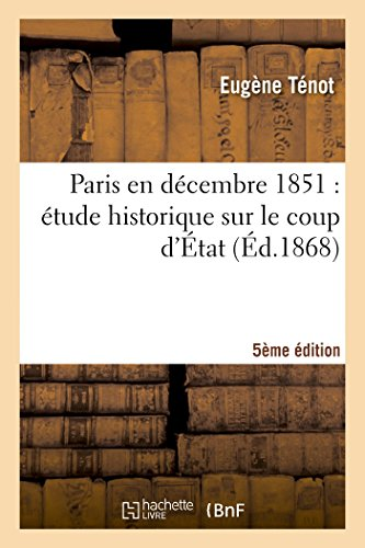 Paris en décembre 1851 : étude historique sur le coup d'État (5e édition) par Eugène Ténot
