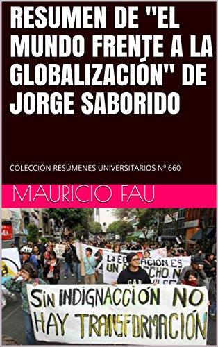 """RESUMEN DE """"EL MUNDO FRENTE A LA GLOBALIZACIÓN"""" DE JORGE SABORIDO: COLECCIÓN RESÚMENES UNIVERSITARIOS Nº 660"""