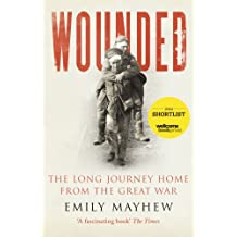 Wounded: The Long Journey Home From the Great War