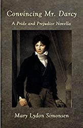 Convincing Mr. Darcy: A Pride and Prejudice Novella