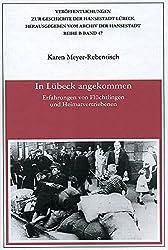In Lübeck angekommen: Erfahrungen von Flüchtlingen und Heimatvertriebenen (Veröffentlichungen zur Geschichte der Hansestadt Lübeck)