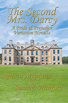 The Second Mrs. Darcy: A Pride and Prejudice Variation by [McMann, Renata, Hanford, Summer]