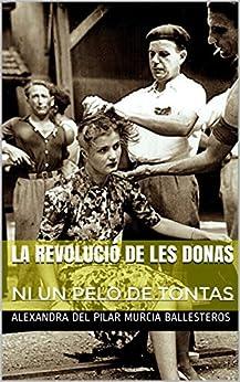 LA REVOLUCIÓ DE LES DONAS: NI UN PELO DE  TONTAS-UNA ROSA Y UN LIBRO TOMO VII (UNA ROSA  Y UN LIBRO- nº 7) (Spanish Edition) di [BALLESTEROS, ALEXANDRA DEL PILAR MURCIA]