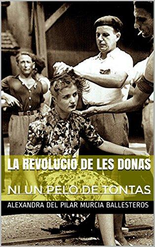 LA REVOLUCIÓ DE LES DONAS: NI UN PELO DE  TONTAS-UNA ROSA Y UN LIBRO TOMO VII (UNA ROSA  Y UN LIBRO- nº 7) por ALEXANDRA DEL PILAR MURCIA BALLESTEROS