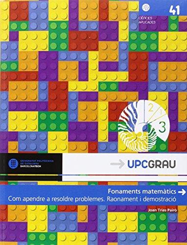 Descargar Libro Fonaments matemàtics. Com apendre a resoldre problemes. Raonament i demostració (UPCGrau) de Joan Trias Pairó