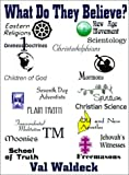What Do They Believe?: An Examination of Seventeen Major Religious Movements in the Light of Biblical Teaching