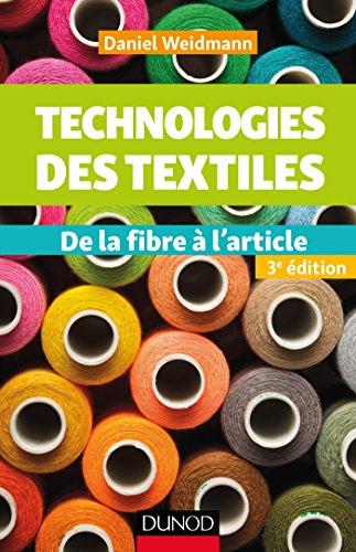 Technologies des textiles : de la fibre à l'article / Daniel Weidmann ; [préface de Michel Guéguen].- Paris : Dunod , DL 2017