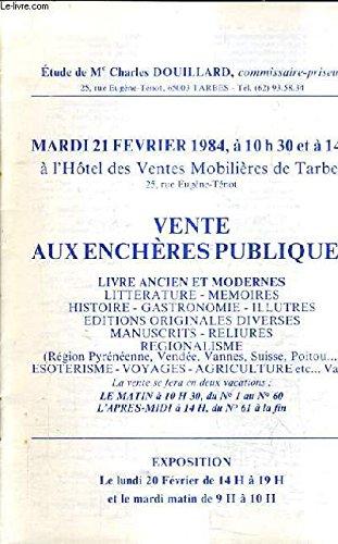 CATALOGUE DE VENTES AUX ENCHERES - LIVRE ANCIEN ET MODERNES LITTERATURE MEMOIRES HISTOIRE GASTRONOMIE ILLUSTRES EDITIONS ORIGINALES ETC - 21 FEVRIER 1984 - HOTEL DES VENTES MOBILIERES DE TARBES.