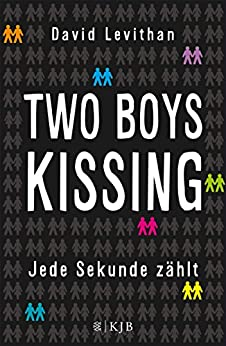 Two Boys Kissing – Jede Sekunde zählt von [Levithan, David]