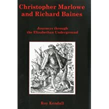 Christopher Marlowe and Richard Baines: Journeys Through the Elizabethan Underground by Roy Kendall (2004-01-31)
