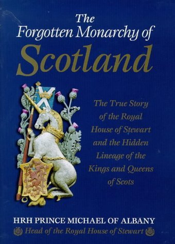 The Forgotten Monarchy of Scotland: The True Story of the Royal House of Stewart and the Hidden Lineage of the Kings and Queens of Scots by Michael James Alexander Stewart (Illustrated, 7 May 1998) Hardcover