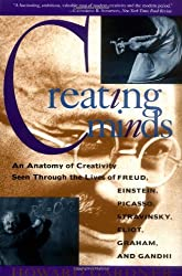Creating Minds: An Anatomy of Creativity as Seen Through the Lives of Freud, Einstein, Picasso, Stravinsky, Eliot, Graham, and Gandhi by Howard E. Gardner (1994-09-24)