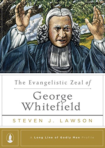 The Evangelistic Zeal of George Whitefield (A Long Line of Godly ...