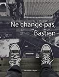 Ne change pas, Bastien (French Edition)
