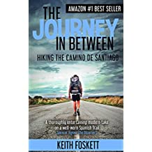 The Journey in Between: A Thru-Hiking Adventure on El Camino de Santiago (English Edition)