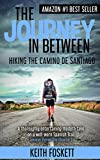 The Journey in Between: Thru-Hiking Solo on the Camino to Santiago by Keith Foskett