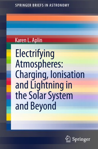 Electrifying Atmospheres: Charging, Ionisation and Lightning in the Solar System and Beyond (SpringerBriefs in Astronomy) (English Edition)