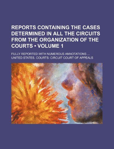 Reports Containing the Cases Determined in All the Circuits from the Organization of the Courts (Volume 1 ); Fully Reported with Numerous Annotations