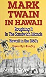Mark Twain in Hawaii: Roughing it in the Sandwich Islands Hawaii in the 1860's