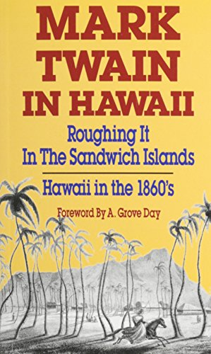 Mark Twain in Hawaii: Roughing It in the Sandwich Islands: Hawaii in the 1860s -