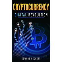 Cryptocurrency Digital Revolution: Blockchain The Future of Internet (Introduction to Digital Currencies Book 1)